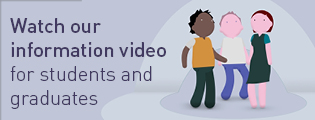 Watch our information video for students and graduates.